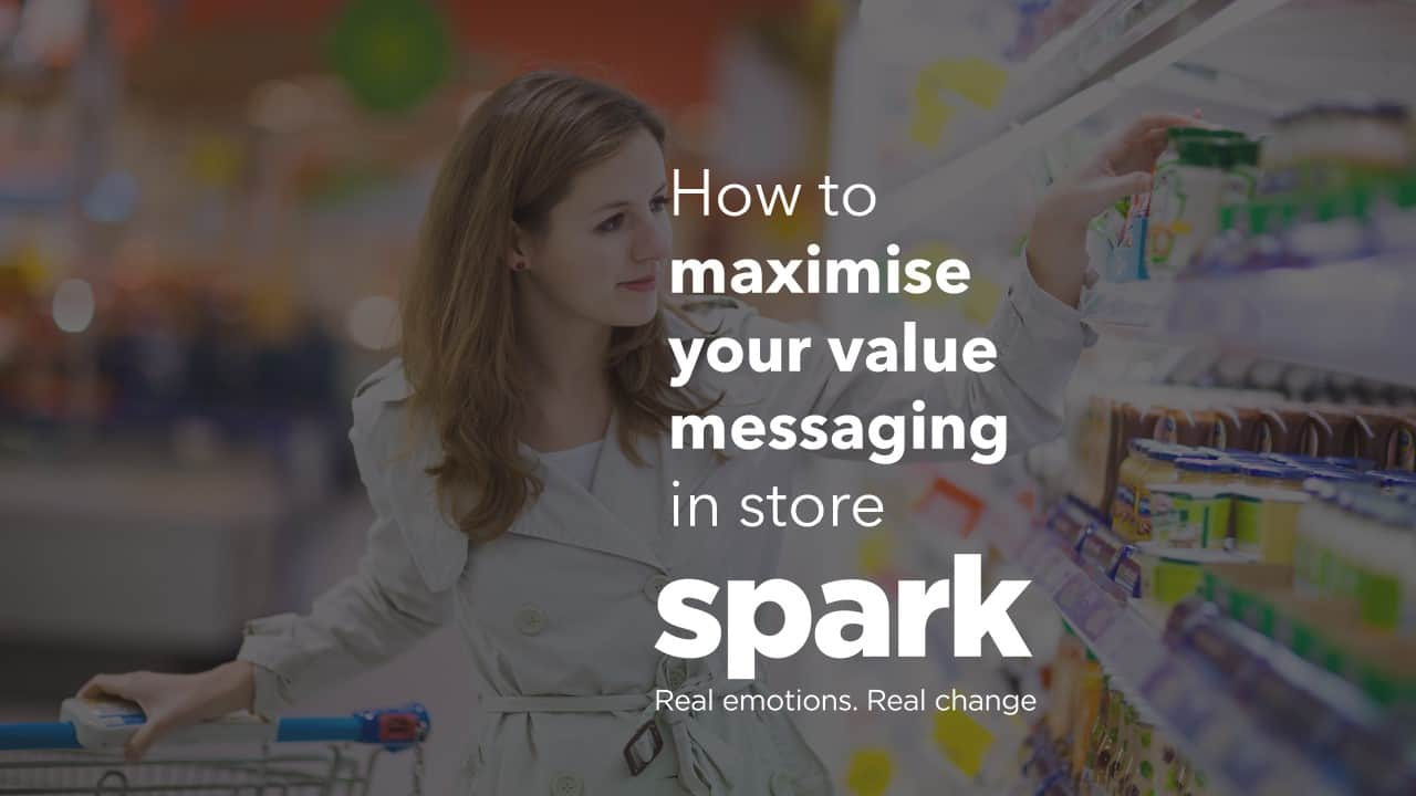 Spark Emotions How to maximise your value messaging in store